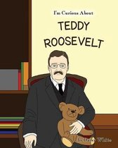 I'm Curious about Teddy Roosevelt