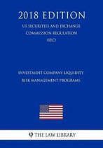 Investment Company Liquidity Risk Management Programs (Us Securities and Exchange Commission Regulation) (Sec) (2018 Edition)