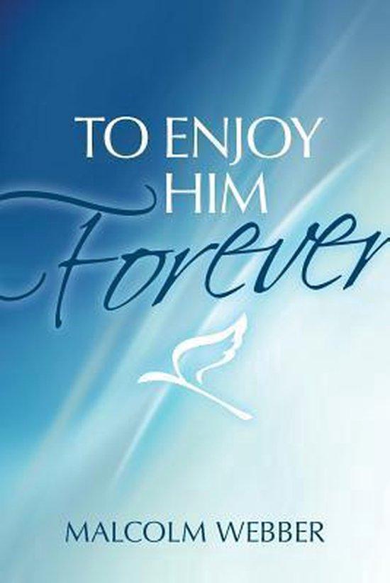 To Enjoy Him Forever