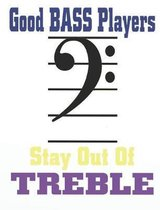 Good Bass Players Stay Out of Treble: Music Composition Book for Bass Player Musicians