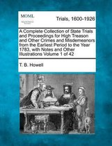 A Complete Collection of State Trials and Proceedings for High Treason and Other Crimes and Misdemeanors from the Earliest Period to the Year 1783, with Notes and Other Illustrations Volume 1 of 42