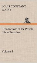 Recollections of the Private Life of Napoleon - Volume 05