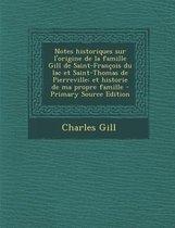 Notes Historiques Sur L'Origine de La Famille Gill de Saint-Francois Du Lac Et Saint-Thomas de Pierreville