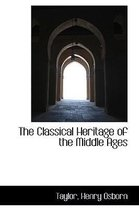 The Classical Heritage of the Middle Ages