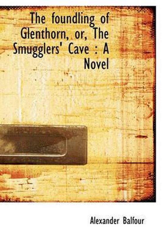 The Foundling of Glenthorn, Or, the Smugglers' Cave