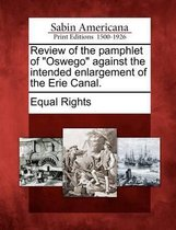 Review of the Pamphlet of Oswego Against the Intended Enlargement of the Erie Canal.