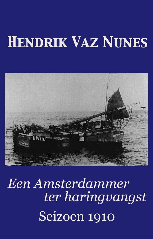 Een Amsterdammer ter haringvangst: seizoen 1910 - Hendrik Vaz Nunes pdf epub