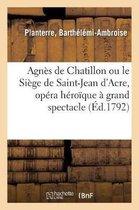 Agnes de Chatillon ou le Siege de Saint-Jean d'Acre, opera heroique a grand spectacle en 3 actes