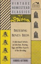Breeding Honey Bees - A Collection of Articles on Selection, Rearing, Eggs and Other Aspects of Bee Breeding