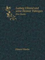 Ludwig Uhland Und Seine Heimat Tubingen Eine Studie