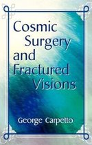 Cosmic Surgery and Fractured Visions