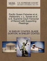 Pacific Queen Fisheries et al., Petitioners, V. L. Symes et al. U.S. Supreme Court Transcript of Record with Supporting Pleadings