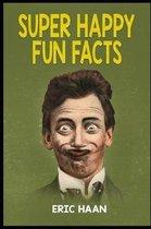 Super Happy Fun Facts