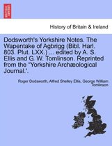 Dodsworth's Yorkshire Notes. the Wapentake of Agbrigg (Bibl. Harl. 803. Plut. LXX.) ... Edited by A. S. Ellis and G. W. Tomlinson. Reprinted from the Yorkshire Archaeological Journal.'.