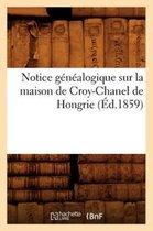 Notice genealogique sur la maison de Croy-Chanel de Hongrie (Ed.1859)