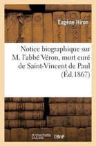 Notice Biographique Sur M. l'Abb V ron, Mort Cur de Saint-Vincent de Paul