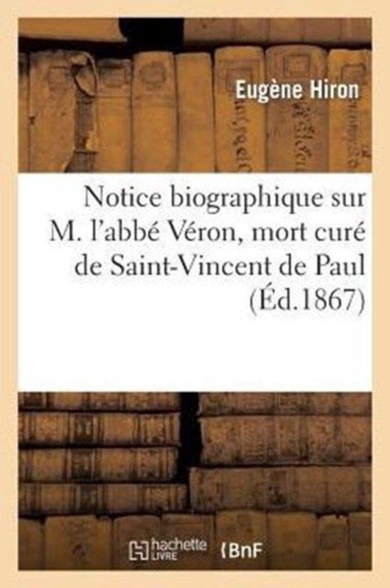 Notice biographique sur M. l'abbe Veron, mort cure de Saint-Vincent de Paul