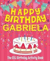 Happy Birthday Gabriela - The Big Birthday Activity Book