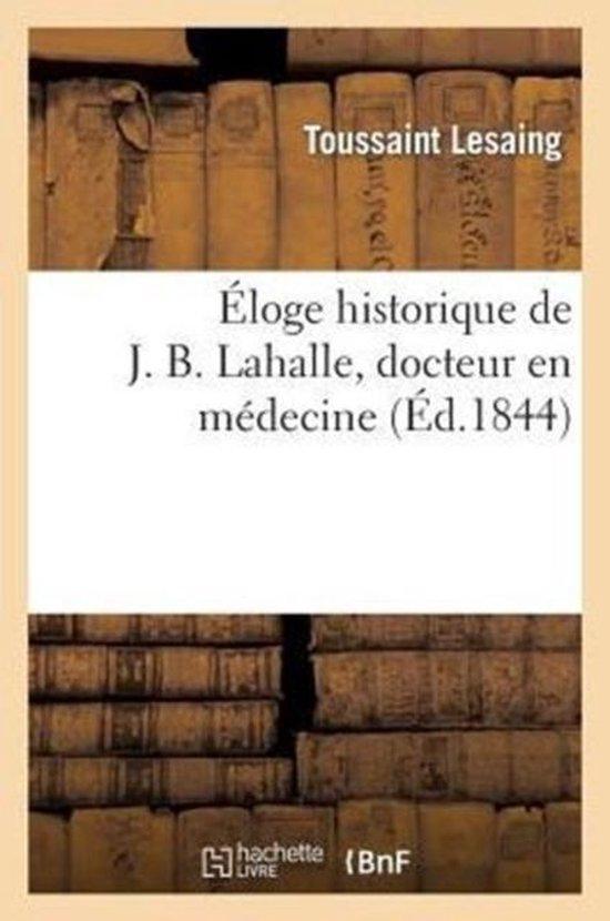 Eloge historique de J. B. Lahalle, docteur en medecine