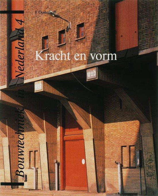 Bouwtechniek in Nederland 4 - Kracht en vorm - J. Oosterhoff | Readingchampions.org.uk