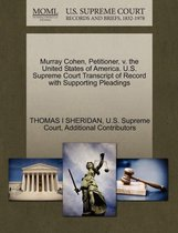 Murray Cohen, Petitioner, V. the United States of America. U.S. Supreme Court Transcript of Record with Supporting Pleadings