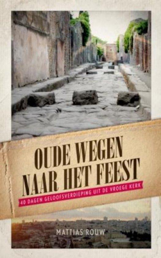 Oude Wegen Naar Het Feest - Mattias Rouw pdf epub