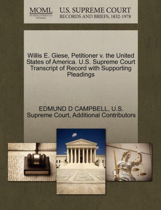 Willis E. Giese, Petitioner V. the United States of America. U.S. Supreme Court Transcript of Record with Supporting Pleadings