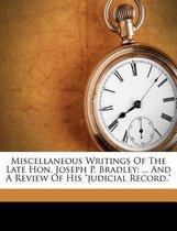 Miscellaneous Writings of the Late Hon. Joseph P. Bradley