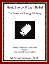 Heat, Energy, & Light Bulbs! the Science of Energy Efficiency