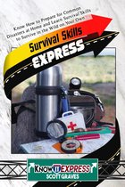 Survival Skills Express: Know How to Prepare for Common Disasters at Home and Learn Survival Skills to Survive in the Wild on Your Own