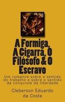 A Formiga, A Cigarra, O Filosofo & O Escravo