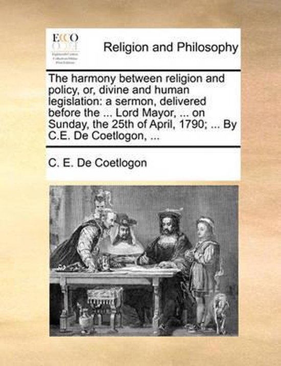 The Harmony Between Religion and Policy, Or, Divine and Human Legislation