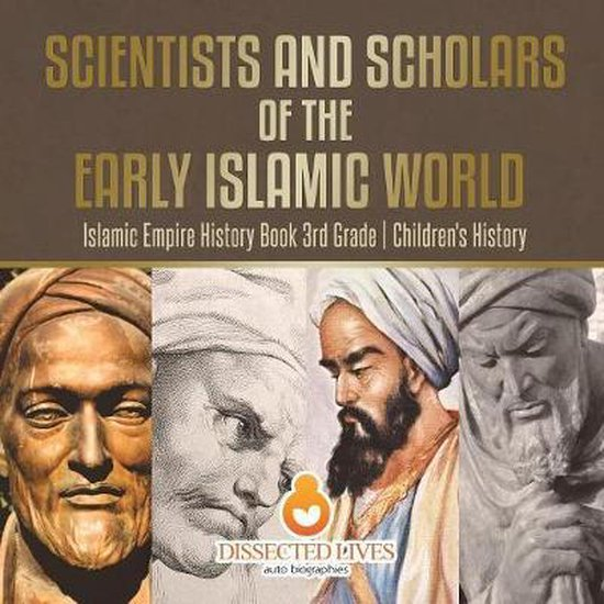 Scientists and Scholars of the Early Islamic World - Islamic Empire History Book 3rd Grade - Children's History