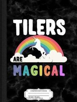 Tilers Are Magical Composition Notebook