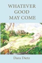 Whatever Good May Come