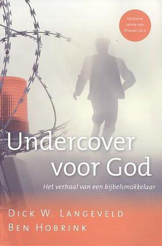 Undercover voor God. Het verhaal van een bijbelsmokkelaar - Dick W. Langeveld  