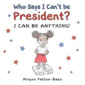 Who Says I Can't Be President?