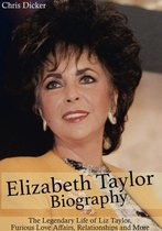 Elizabeth Taylor Biography: The Legendary Life of Liz Taylor, Furious Love Affairs, Relationships and More