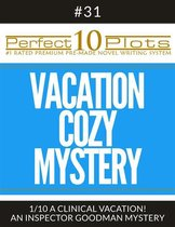 Perfect 10 Vacation Cozy Mystery Plots #31-1 ''A CLINICAL VACATION! – AN INSPECTOR GOODMAN MYSTERY''