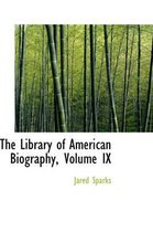 The Library of American Biography, Volume IX