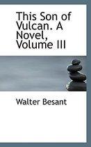 This Son of Vulcan. a Novel, Volume III