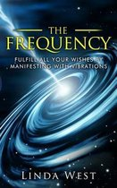 The Frequency, Fulfill All Your Wishes by Manifesting with Vibrations