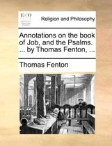 Annotations on the Book of Job, and the Psalms. ... by Thomas Fenton, ...