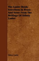 The Lanier Book; Selections In Prose And Verse From The Writings Of Sidney Lanier