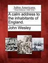 A Calm Address to the Inhabitants of England.