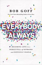 Boek cover Everybody, Always: Becoming Love in a World Full of Setbacks and Difficult People van Bob Goff