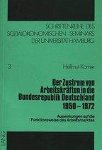 Der Zustrom Von Arbeitskraeften in Die Bundesrepublik Deutschland 1950-1972