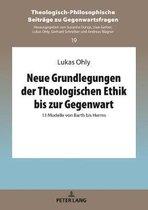 Neue Grundlegungen der Theologischen Ethik bis zur Gegenwart; 13 Modelle von Barth bis Herms
