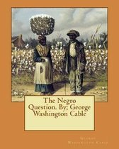 The Negro Question. By; George Washington Cable