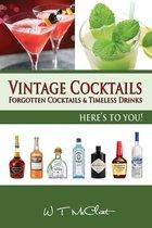 Vintage Cocktails: Forgotten Cocktails and Timeless Drinks